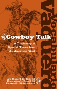 Vocabulario Vaquero / Cowboy Talk: A Dictionary of Spanish Terms from