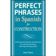 Perfect Phrases in Spanish for Construction: 500 + Essential Words and Phrases for Communicating wit
