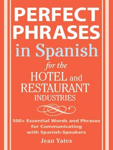 Perfect Phrases in Spanish For The Hotel and Restaurant Industries